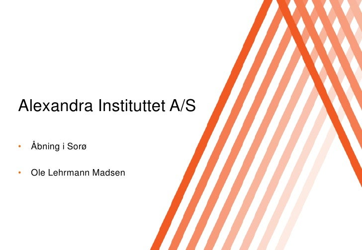 Click to edit Master title style     Alexandra Instituttet A/S  •   Åbning i Sorø  •   Ole Lehrmann Madsen