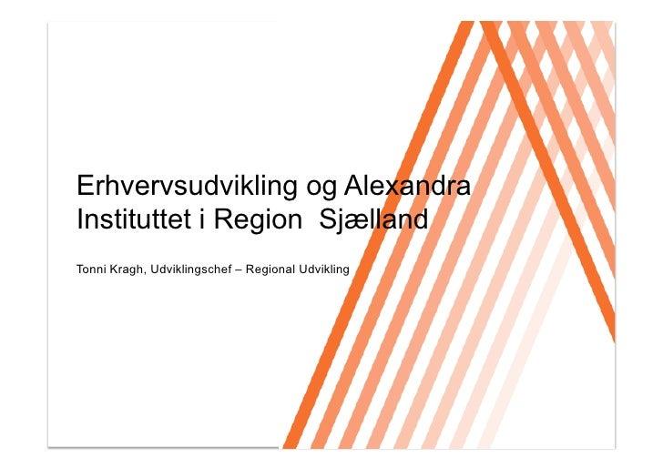 Click to edit Master title style     Erhvervsudvikling og Alexandra Instituttet i Region Sjælland Tonni Kragh, Udviklingsc...