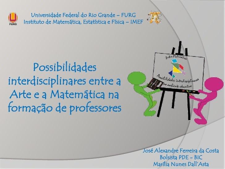 Universidade Federal do Rio Grande – FURG   Instituto de Matemática, Estatística e Física – IMEF      Possibilidadesinterd...