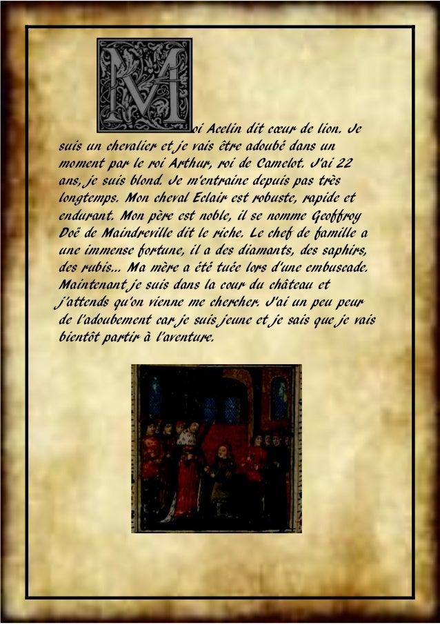 oi Acelin dit cœur de lion. Je suis un chevalier et je vais être adoubé dans un moment par le roi Arthur, roi de Camelot. ...