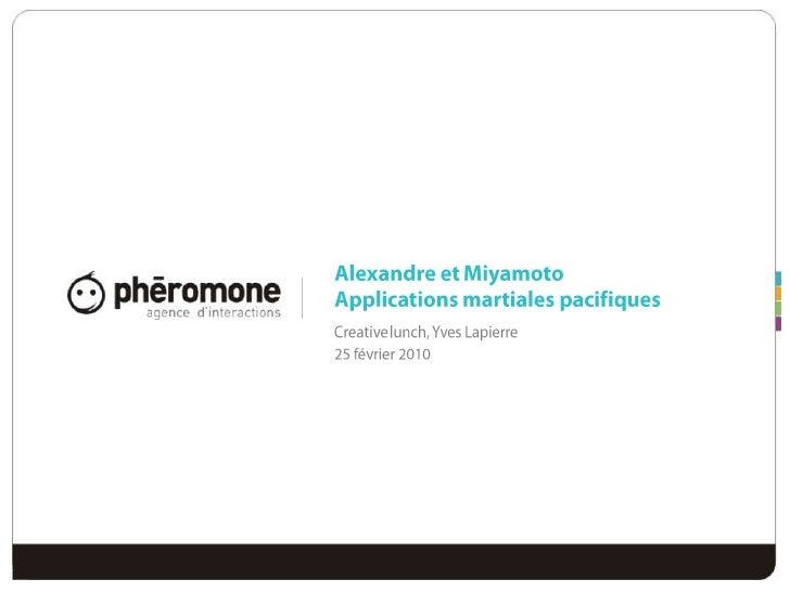 Alexandre et MiyamotoApplications martiales pacifiques<br />Creative lunch, Yves Lapierre<br />25 février 2010 <br />