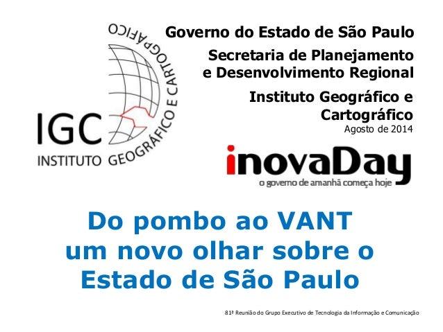 Governo do Estado de São Paulo  Secretaria de Planejamento  e Desenvolvimento Regional  Instituto Geográfico e  Cartográfi...