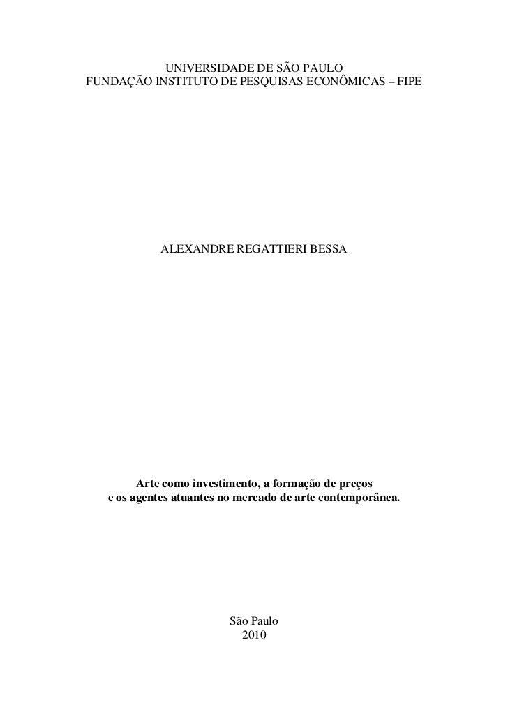 UNIVERSIDADE DE SÃO PAULOFUNDAÇÃO INSTITUTO DE PESQUISAS ECONÔMICAS – FIPE            ALEXANDRE REGATTIERI BESSA         A...