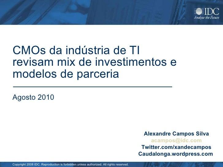 CMOs da indústria de TI revisam mix de investimentos e modelos de parceria Agosto 2010 Alexandre Campos Silva [email_addre...