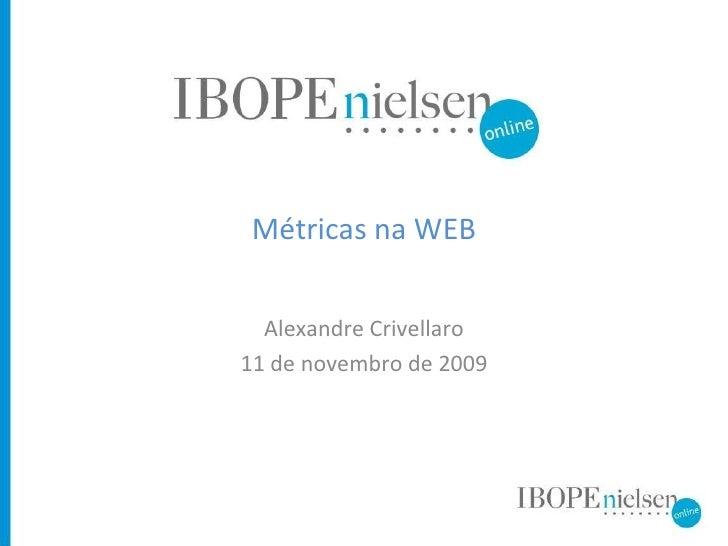 Métricas na WEB Alexandre Crivellaro 11 de novembro de 2009