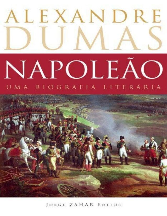 Alexandre Dumas NAPOLEÃO uma biografia literária Tradução, apresentação e notas: André Telles