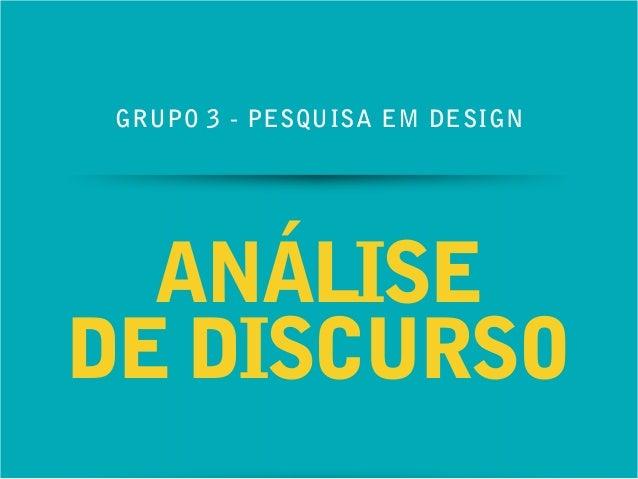 GRUPO 3 - PESQUISA EM DESIGN  ANÁLISE  DE DISCURSO