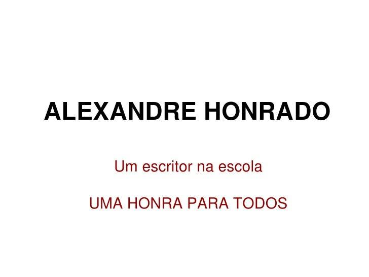 ALEXANDRE HONRADO    Um escritor na escola  UMA HONRA PARA TODOS