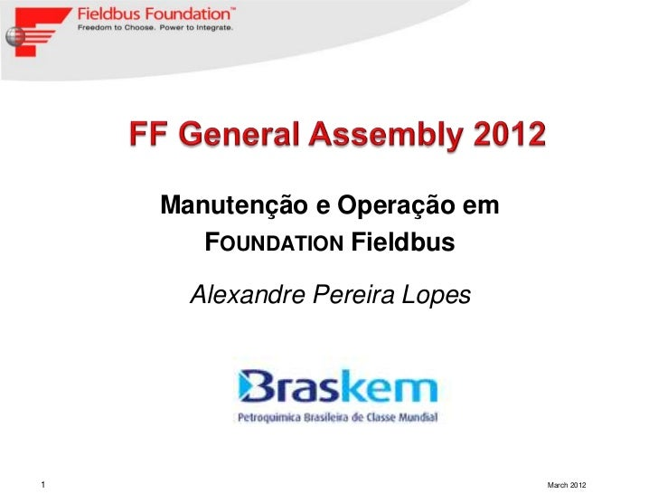 Manutenção e Operação em       FOUNDATION Fieldbus      Alexandre Pereira Lopes1                               March 2012