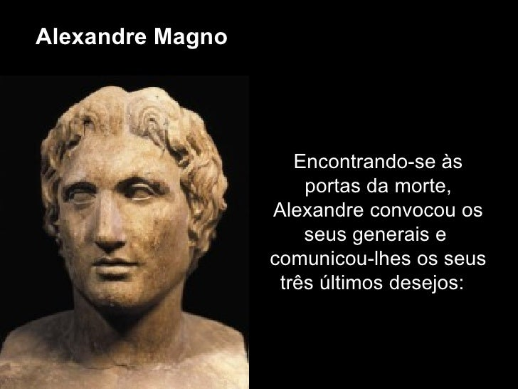 Alexandre Magno                     Encontrando-se às                      portas da morte,                  Alexandre con...