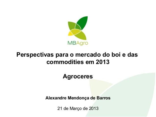 Perspectivas para o mercado do boi e das          commodities em 2013                Agroceres         Alexandre Mendonça ...