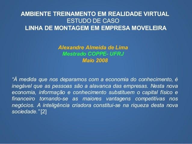 AMBIENTE TREINAMENTO EM REALIDADE VIRTUAL ESTUDO DE CASO LINHA DE MONTAGEM EM EMPRESA MOVELEIRA Alexandre Almeida de Lima ...