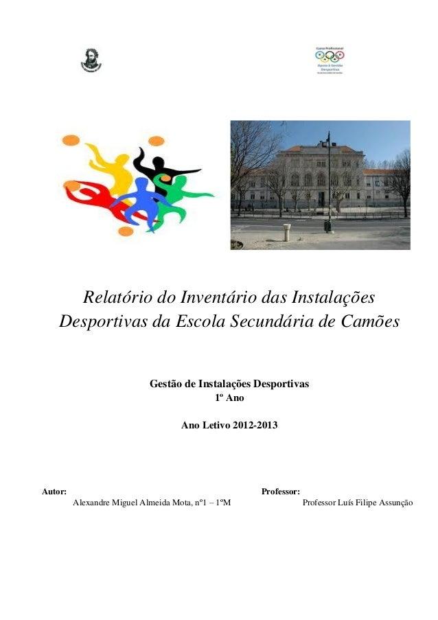 Relatório do Inventário das Instalações Desportivas da Escola Secundária de Camões  Gestão de Instalações Desportivas 1º A...