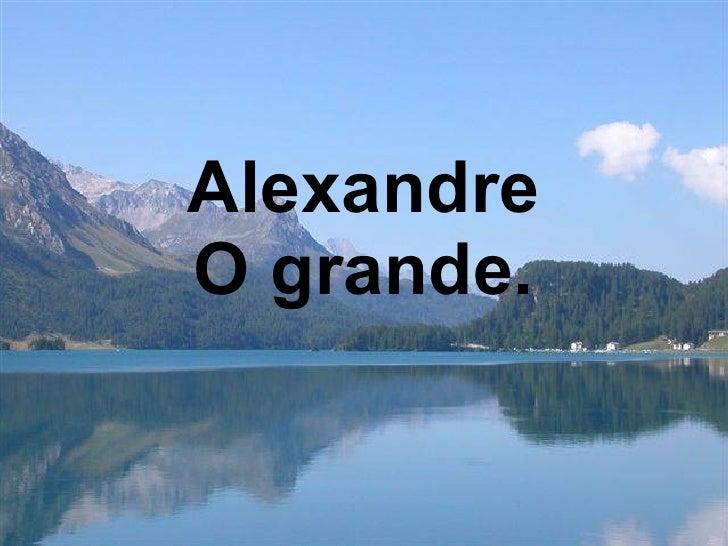 Alexandre O grande.