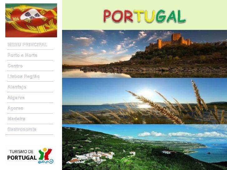 PORTUGAL<br />MENU PRINCIPAL<br />Porto e Norte<br />Centro<br />Lisboa Região<br />Alentejo<br />Algarve<br />Açores<br /...