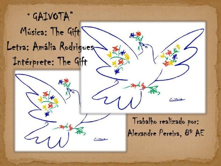 """ GAIVOTA""<br />Música: TheGiftLetra: Amália Rodrigues<br />Intérprete: TheGift<br />Trabalho realizado por: <br />Alexand..."