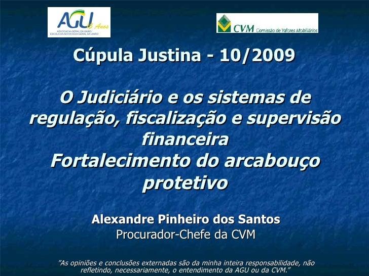 Cúpula Justina - 10/2009 O Judiciário e os sistemas de regulação, fiscalização e supervisão financeira Fortalecimento do a...