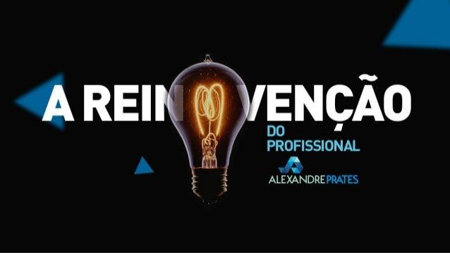 A Reinvenção do Profissional - Palestra Alexandre Prates