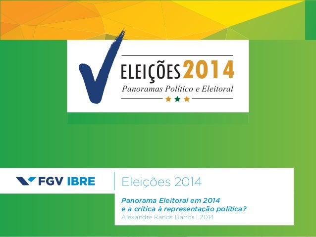 Eleições 2014 Alexandre Rands Barros | 2014 ELEIÇÕES2014Panoramas Político e Eleitoral Panorama Eleitoral em 2014 e a crít...