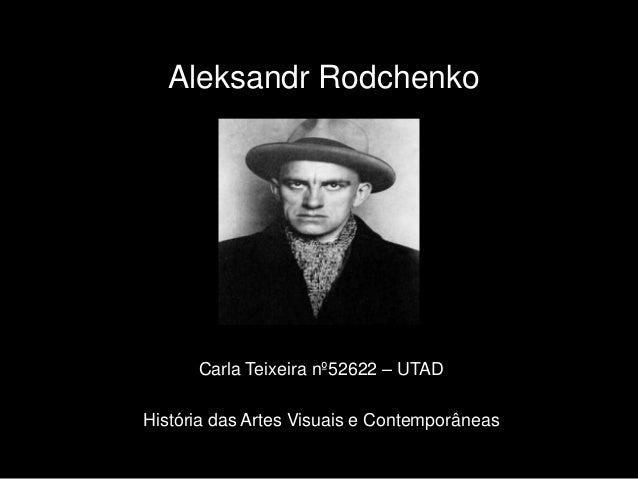 Aleksandr Rodchenko      Carla Teixeira nº52622 – UTADHistória das Artes Visuais e Contemporâneas