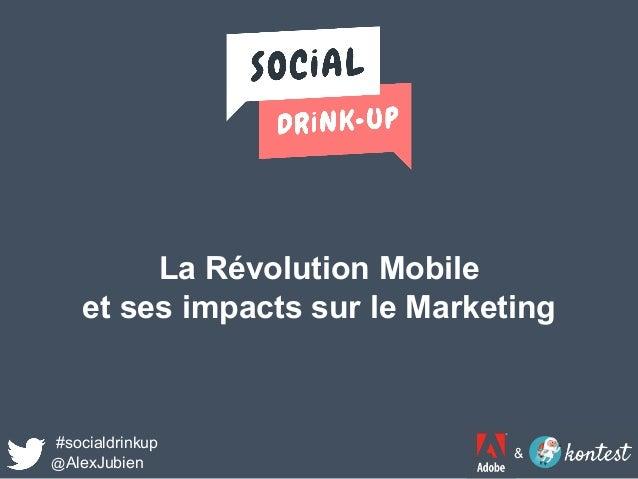 La Révolution Mobile et ses impacts sur le Marketing #socialdrinkup @AlexJubien &