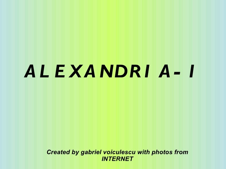 ALEXANDRIA-1 Created by gabriel voiculescu with photos from INTERNET