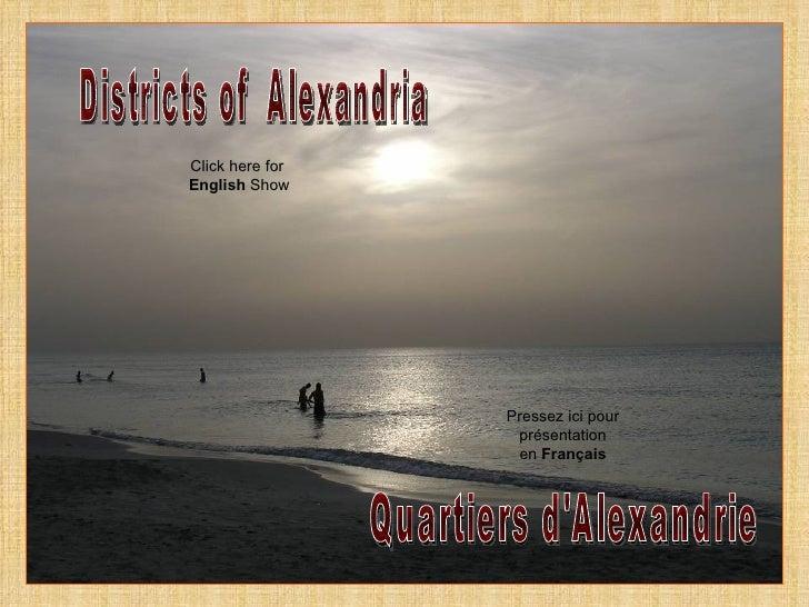 Districts of  Alexandria Quartiers d'Alexandrie Click here for  English  Show Pressez ici pour présentation en  Français