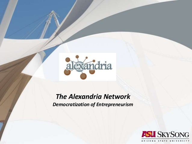 ECONOMIC DEVELOPMENT AND GLOBAL ENTERPRISEThe Alexandria NetworkDemocratization of Entrepreneurism