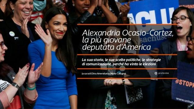 (a cura di Dino Amenduni e Maria Cafagna) Alexandria Ocasio-Cortez, la più giovane deputata d'America La sua storia, le su...