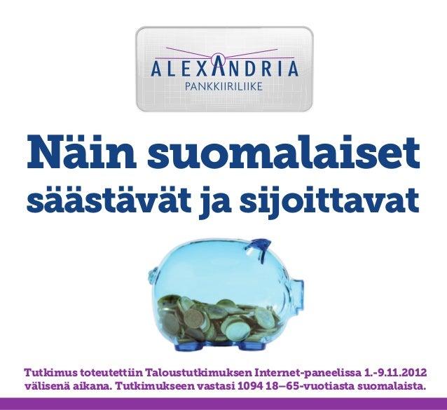 Näin suomalaisetsäästävät ja sijoittavatTutkimus toteutettiin Taloustutkimuksen Internet-paneelissa 1.-9.11.2012välisenä a...