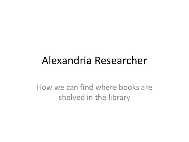 Alexandria Researcher How we can find where books are shelved in the library