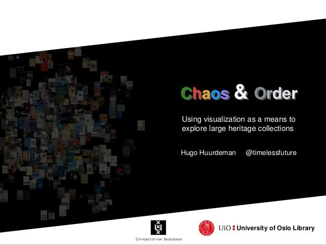 Chaos & OrderChaos & Order University of Oslo Library Using visualization as a means to explore large heritage collections...