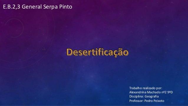 Trabalho realizado por: Alexandrina Machado nº2 9ºD Disciplina: Geografia Professor: Pedro Peixoto E.B.2,3 General Serpa P...