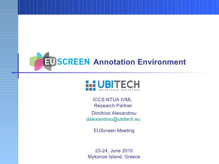 Annotation Environment ICCS-NTUA IVML  Research Partner Dimitrios Alexandrou [email_address]   EUScreen Meeting 23-24, Jun...