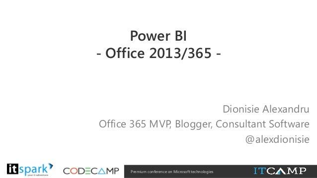 Power BI - Office 2013/365 -  Dionisie Alexandru Office 365 MVP, Blogger, Consultant Software @alexdionisie @  #  Premium ...