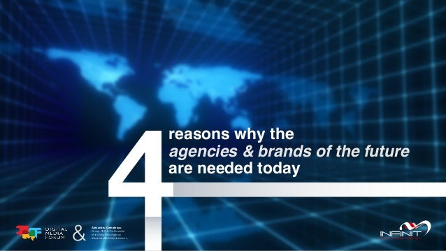 reasons why the agencies & brands of the future are needed today Alexandru Cernatescu Group CEO & Co-Founder Infinit Solut...