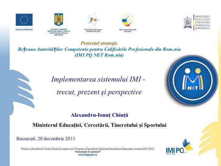 Pr oiectul  strategic Rețeaua Autorităților Competente pentru Calificările Profesionale din România (IMI PQ NET România) I...
