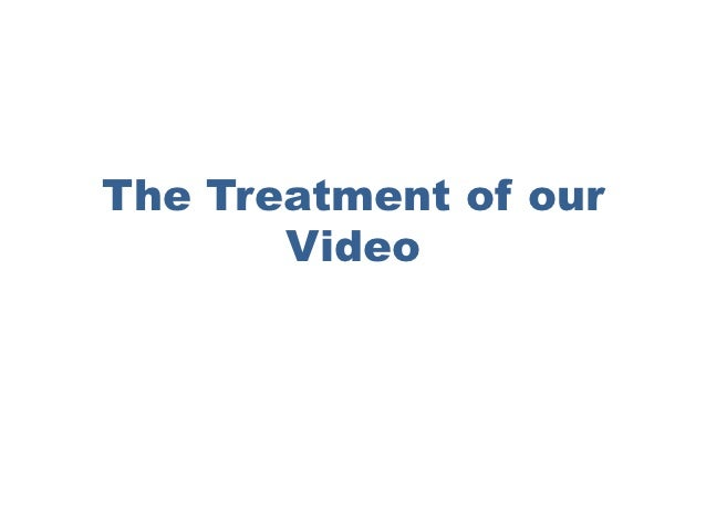 The Treatment of our       Video