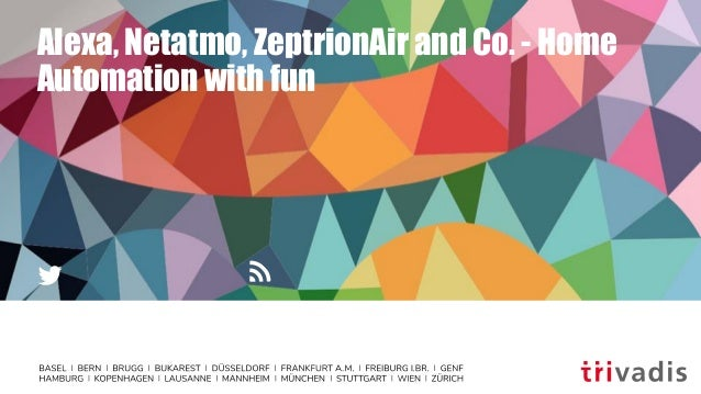Alexa, Netatmo, ZeptrionAir and Co. - Home Automation with fun