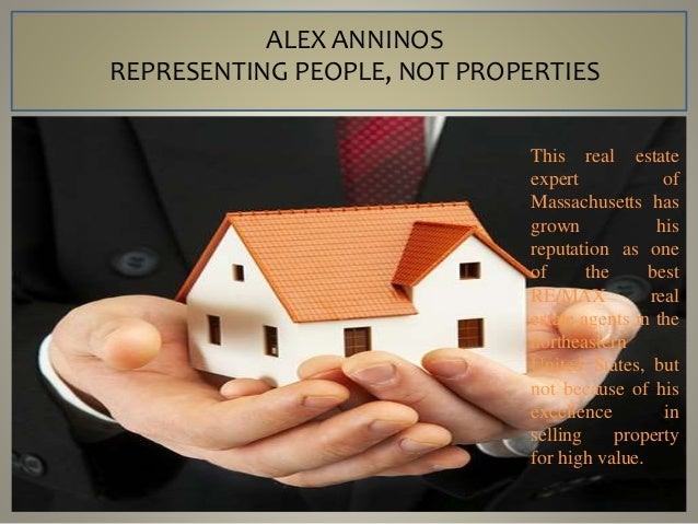 ALEX ANNINOS REPRESENTING PEOPLE, NOT PROPERTIES This real estate expert of Massachusetts has grown his reputation as one ...
