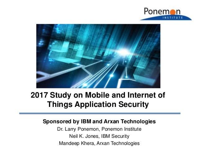 Sponsored by IBM and Arxan Technologies Dr. Larry Ponemon, Ponemon Institute Neil K. Jones, IBM Security Mandeep Khera, Ar...