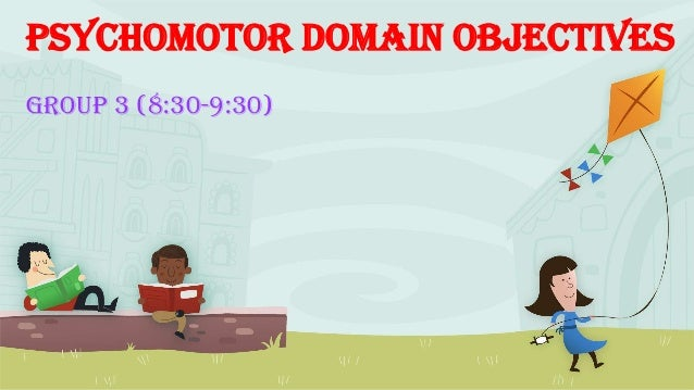 Psychomotor Domain Objectives Group 3 (8:30-9:30)