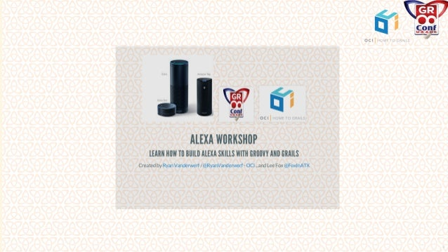 Amazon Alexa Workshop - Grpovy and Grails GR8Conf US 2016