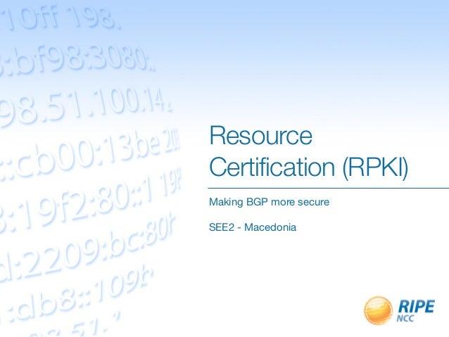 ResourceCertification (RPKI)Making BGP more secureSEE2 - Macedonia