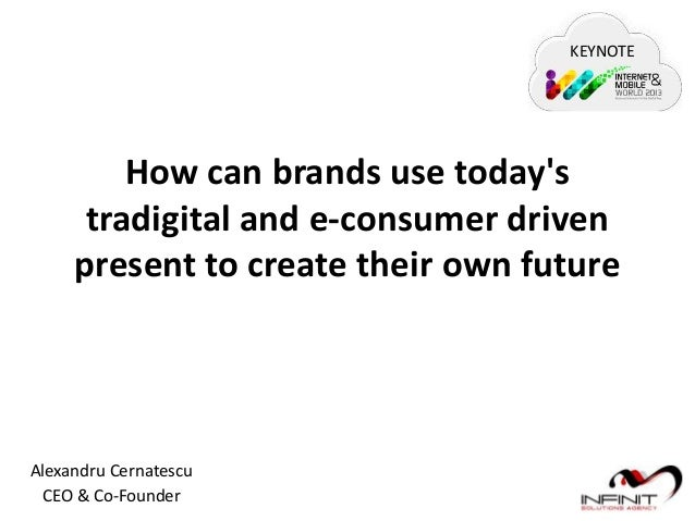 KEYNOTE  How can brands use today's tradigital and e-consumer driven present to create their own future  Alexandru Cernate...