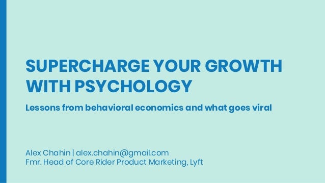 SUPERCHARGE YOUR GROWTH WITH PSYCHOLOGY Alex Chahin   alex.chahin@gmail.com Fmr. Head of Core Rider Product Marketing, Lyf...
