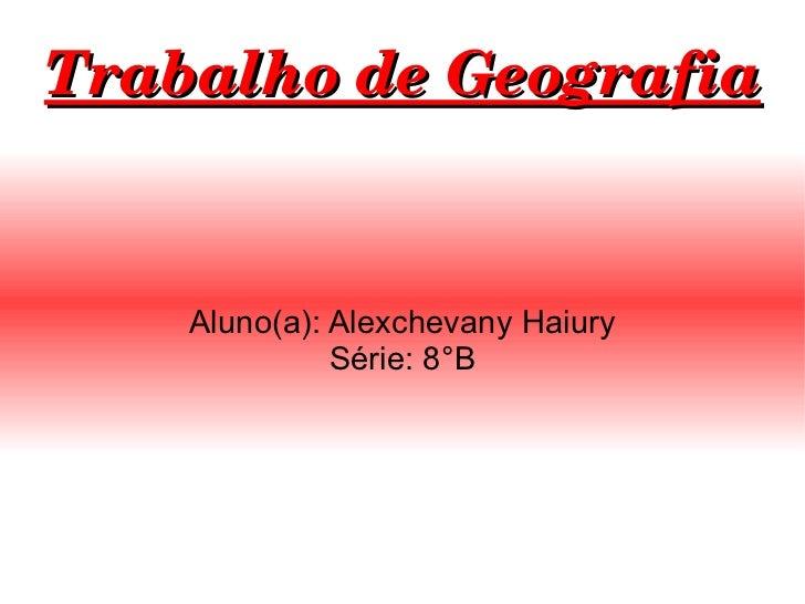Aluno(a): Alexchevany Haiury Série: 8°B Trabalho de Geografia