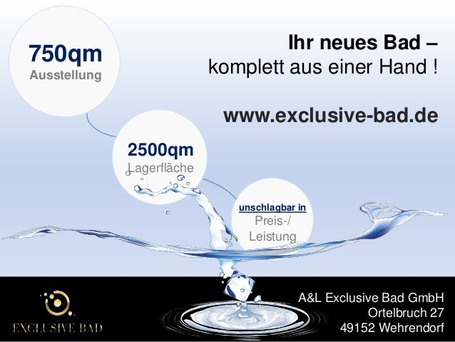 Ihr neues Bad – komplett aus einer Hand !  750qm Ausstellung  www.exclusive-bad.de 2500qm Lagerfläche unschlagbar in  Prei...