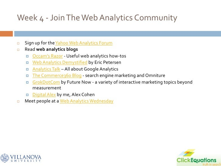 Week 4 - Join The Web Analytics Community     Sign up for the Yahoo Web Analytics Forum    Read web analytics blogs     ...