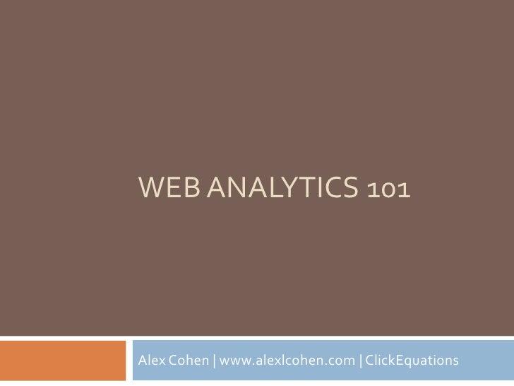 WEB ANALYTICS 101     Alex Cohen | www.alexlcohen.com | ClickEquations